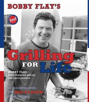 Bobby Flay's Grilling For Life: 75 Healthier Ideas for Big Flavor from the Fire 0743272722 Book Cover