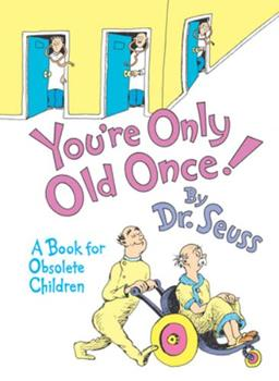 You're Only Old Once!  A Book for Obsolete Children 0394553950 Book Cover