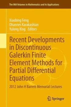 Hardcover Recent Developments in Discontinuous Galerkin Finite Element Methods for Partial Differential Equations: 2012 John H Barrett Memorial Lectures Book