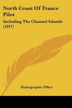 Paperback North Coast of France Pilot : Including the Channel Islands (1917) Book