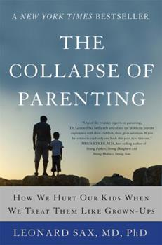 Paperback The Collapse of Parenting: How We Hurt Our Kids When We Treat Them Like Grown-Ups Book