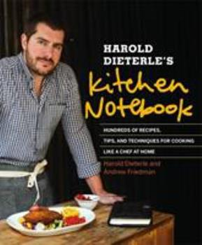 Harold Dieterle's Kitchen Notebook: Hundreds of Recipes, Tips, and Techniques for Cooking Like a Chef at Home 1455528633 Book Cover