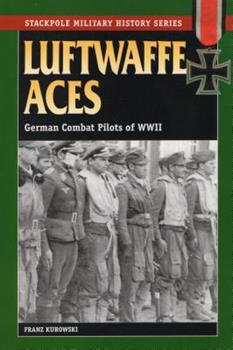 Luftwaffe Aces: German Combat Pilots of World War II (Stackpole Military History Series) - Book  of the Stackpole Military History