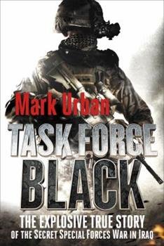 Task Force Black: The Explosive True Story of the Secret Special Forces War in Iraq 0312541279 Book Cover