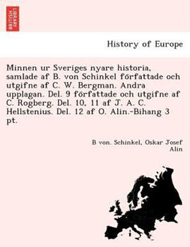 Paperback Minnen Ur Sveriges Nyare Historia, Samlade Af B. Von Schinkel Fo Rfattade Och Utgifne Af C. W. Bergman. Andra Upplagan. Del. 9 Fo Rfattade Och Utgifne Book