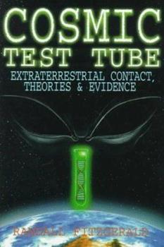 Cosmic Test Tube: Extraterrestrial Contact, Theories & Evidence 0963916122 Book Cover