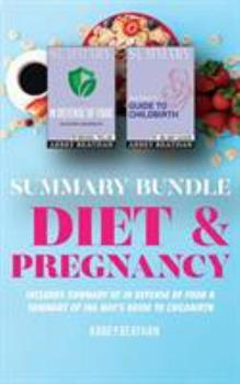 Summary Bundle: Diet & Pregnancy: Includes Summary of In Defense of Food & Summary of Ina May's Guide to Childbirth