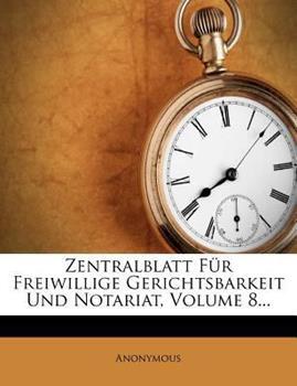 Paperback Zentralblatt Fr Freiwillige Gerichtsbarkeit Und Notariat Sowie Zwangsversteigerung, VIII. Jahrgang Book