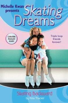 Skating Backwards - Book #3 of the Michelle Kwan Presents Skating Dreams