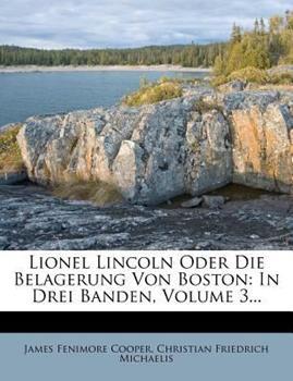 Paperback Lionel Lincoln Oder Die Belagerung Von Boston : In Drei Banden, Volume 3... Book