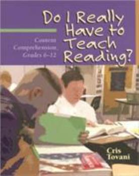 Do I Really Have to Teach Reading?: Content Comprehension, Grades 6-12 1571103767 Book Cover