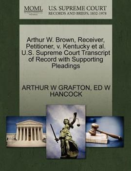 Paperback Arthur W. Brown, Receiver, Petitioner, V. Kentucky et Al. U. S. Supreme Court Transcript of Record with Supporting Pleadings Book
