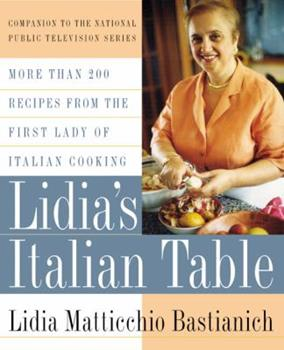 Lidia's Italian Table: More Than 200 Recipes From The First Lady Of Italian Cooking 0688154107 Book Cover