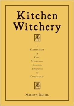 Paperback Kitchen Witchery: A Compendium of Oils, Unguents, Incense, Tinctures, and Comestibles Book