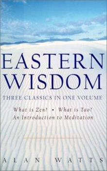 Eastern Wisdom: What Is Zen?/What Is Tao?/An Introduction to Meditation 1567314910 Book Cover