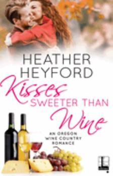 Kisses Sweeter Than Wine - Book #3 of the Oregon Wine Country