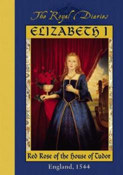 Elizabeth I: Red Rose of the House of Tudor, England, 1544 - Book  of the Royal Diaries