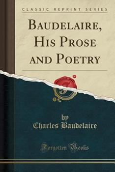 Baudelaire, His Prose and Poetry 1340221845 Book Cover