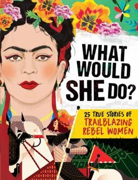 What Would She Do?: 25 True Stories of Trailblazing Rebel Women: 25 True Stories of Trailblazing Rebel Women 1338216406 Book Cover