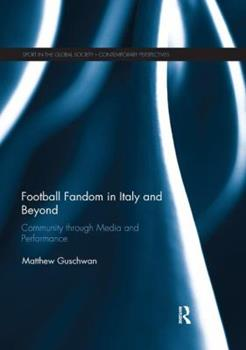 Paperback Football Fandom in Italy and Beyond: Community through Media and Performance Book