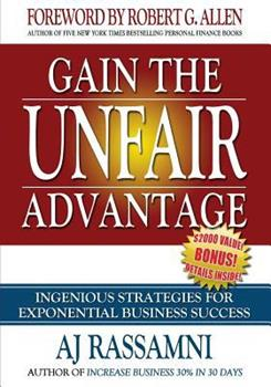 Gain the Unfair Advantage: Ingenious Strategies for Exponential Business Success 1943157103 Book Cover