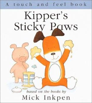 Kipper's Sticky Paws: [Touch and Feel] - Book  of the Kipper the Dog