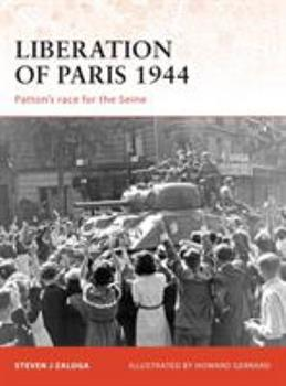 Liberation of Paris 1944: Patton's race for the Seine (Campaign) - Book #194 of the Osprey Campaign