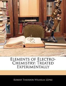 Paperback Elements of Electro-Chemistry : Treated Experimentally Book