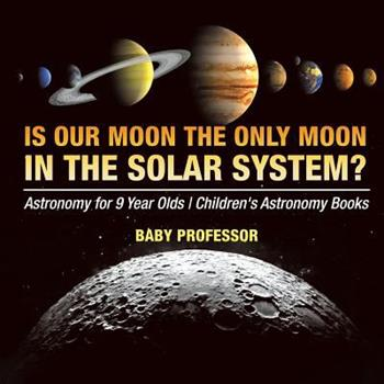 Paperback Is Our Moon the Only Moon In the Solar System? Astronomy for 9 Year Olds - Children's Astronomy Books Book