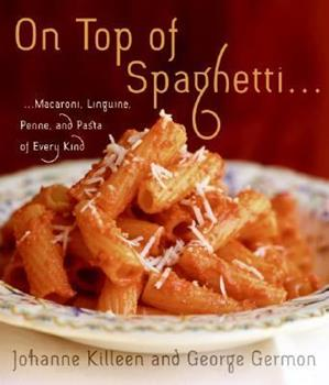 On Top of Spaghetti...: ...Macaroni, Linguine, Penne, and Pasta of Every Kind 0060598735 Book Cover