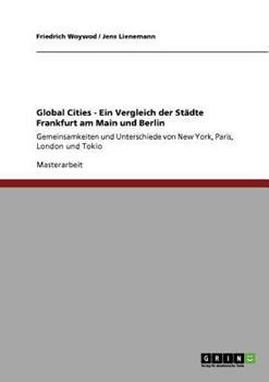 Paperback Global Cities - Ein Vergleich der St?dte Frankfurt am Main und Berlin: Gemeinsamkeiten und Unterschiede von New York, Paris, London und Tokio [German] Book