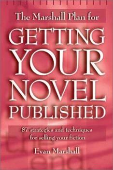 The Marshall Plan for Getting Your Novel Published: 90 Strategies and Techniques for Selling Your Fiction 1582973210 Book Cover