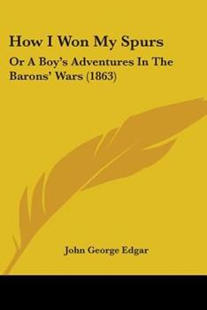 Paperback How I Won My Spurs: Or A Boy's Adventures In The Barons' Wars (1863) Book