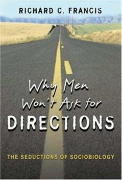 Why Men Won't Ask for Directions: The Seductions of Sociobiology 0691124051 Book Cover