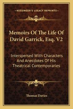 Paperback Memoirs of the Life of David Garrick, Esq V2 : Interspersed with Characters and Anecdotes of His Theatrical Contemporaries Book