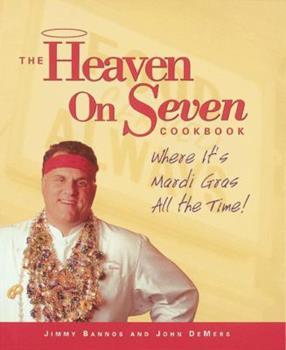 The Heaven on Seven Cookbook: Where It's Mardi Gras All the Time! 1580081681 Book Cover