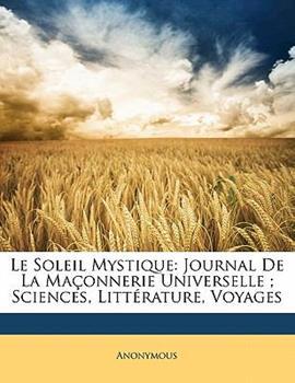 Paperback Le Soleil Mystique: Journal De La Ma?onnerie Universelle; Sciences, Litt?rature, Voyages Book