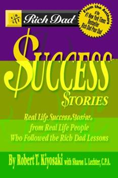 Rich Dad's Success Stories: Real Life Success Stories from Real Life People Who Followed the Rich Dad Lessons 0446691801 Book Cover