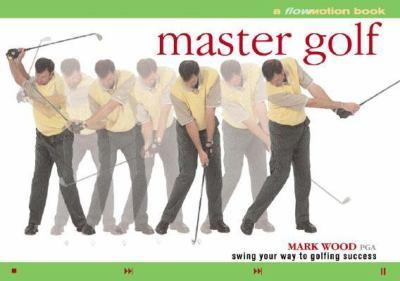 Master Golf: A Flowmotion Book: Swing Your Way to Golfing Success 0806988819 Book Cover
