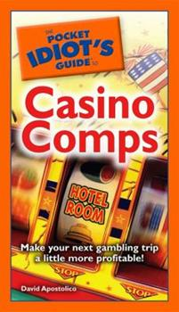 The Pocket Idiot's Guide to Casino Comps (Pocket Idiot's Guides) - Book  of the Pocket Idiot's Guide