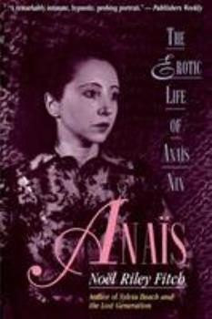 Anaïs: The Erotic Life of Anaïs Nin 0316284289 Book Cover