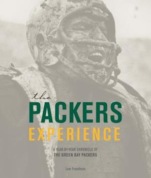 Hardcover The Packers Experience: A Year-by-Year Chronicle of the Green Bay Packers Book