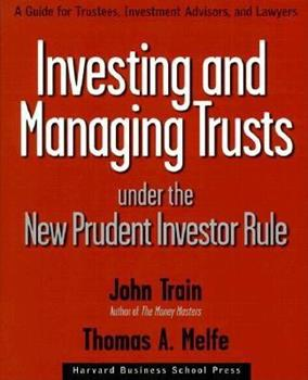Investing and Managing Trusts Under the New Prudent Investor Rule: A Guide for Trustees, Investment Advisors, and Lawyers 0875848613 Book Cover