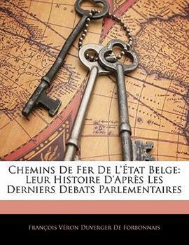 Paperback Chemins de Fer de L'?tat Belge : Leur Histoire D'Apr?s les Derniers Debats Parlementaires Book