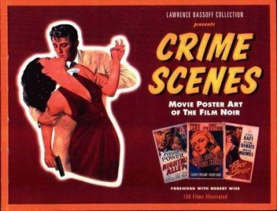 Paperback Lawrence Bassoff Collection Presents Crime Scenes: Movie Poster Art of the Film Noir- The Classic Period, 1941-1959 Book