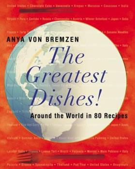 The Greatest Dishes!: Around the World in 80 Recipes 0060197315 Book Cover