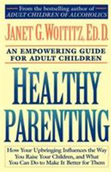 Healthy Parenting: How Your Upbringing Influences the Way You Raise Your Children, and What You Can Do to Make It Better for Them 0671739492 Book Cover