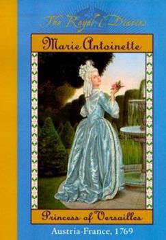 Marie Antoinette: Princess of Versailles, Austria - France, 1769 - Book  of the Royal Diaries
