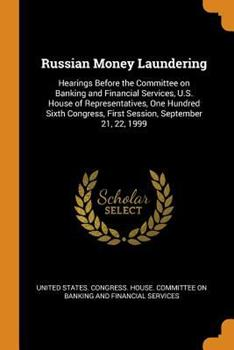 Paperback Russian Money Laundering: Hearings Before the Committee on Banking and Financial Services, U.S. House of Representatives, One Hundred Sixth Cong Book