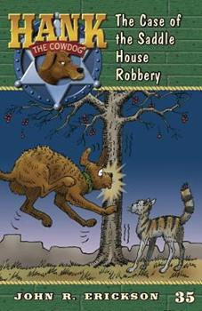 The Case of the Saddle House Robbery - Book #35 of the Hank the Cowdog